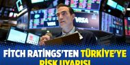 Fitch Ratings'ten Türkiye'ye risk uyarısı